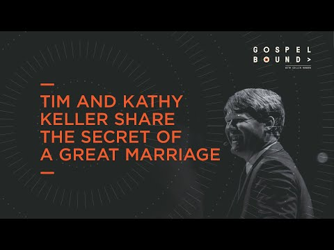 Tim and Kathy Keller  The Secret of a Great Marriage  Gospelbound
