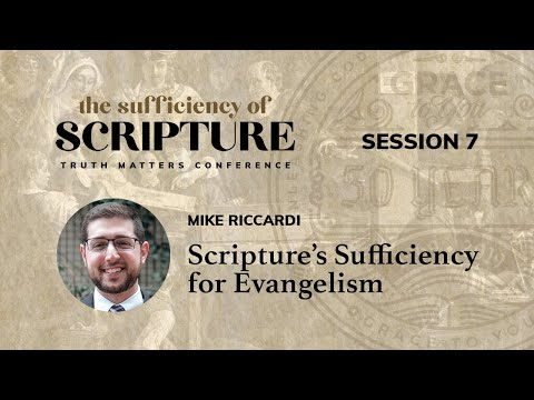 Session 7: Scriptures Sufficiency for Evangelism (Mike Riccardi)