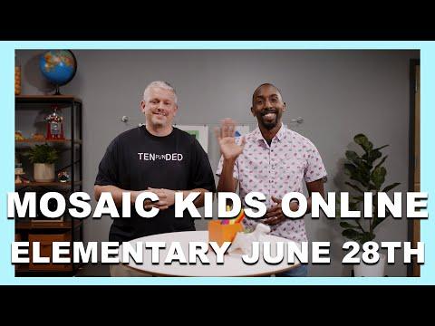 MOSAIC KIDS ONLINE  ELEMENTARY  JUNE 28TH
