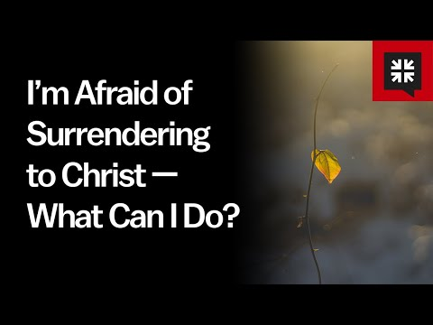 Im Afraid of Surrendering to Christ  What Can I Do? //  Ask Pastor John