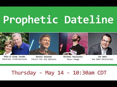 Prophetic Dateline with Cindy Jacobs, Daniel Colinda, Michael Koulianos & Joe Oden