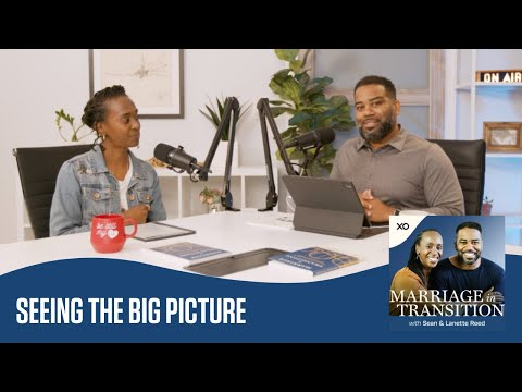 Seeing the Big Picture  Marriage in Transition Podcast  Sean and Lanette Reed