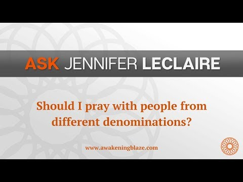 Should I Pray With People From Different Denominations?  Ask Jennifer LeClaire  Awakening Blaze