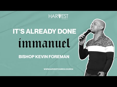 Immanuel - It's Already Done - Bishop Kevin Foreman