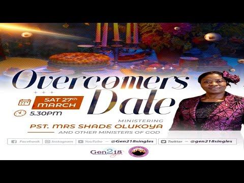 Overcomers Date - Gen218 Singles (27-03-2021)  MINISTERING: Pastor (Mrs) Shade Olukoya