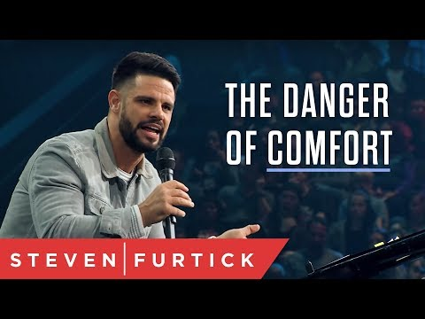 The Danger of Comfort  Pastor Steven Furtick