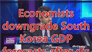 Economists downgrade South Korea GDP forecasts after disappointing Q1