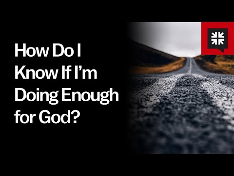 How Do I Know If Im Doing Enough for God? // Ask Pastor John