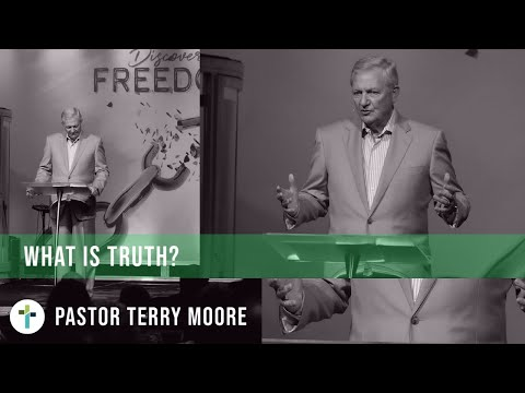 What Is Truth?  Pastor Terry Moore  Sojourn Church Carrollton Texas