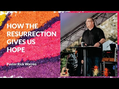 How The Resurrection Gives Us Hope with Rick Warren