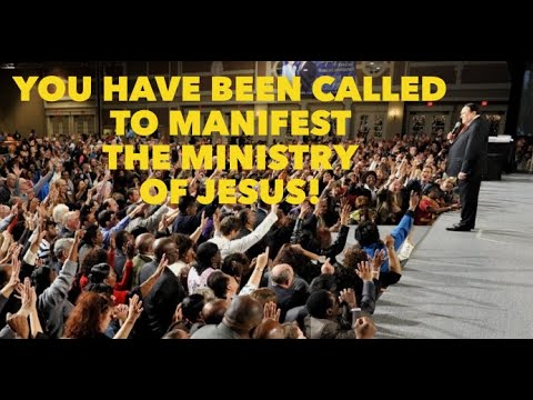 You Have Been Called To Manifest The Ministry Of Jesus!