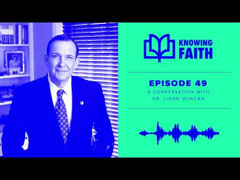 A Conversation with Ligon Duncan (Ep. 49)  Knowing Faith Podcast