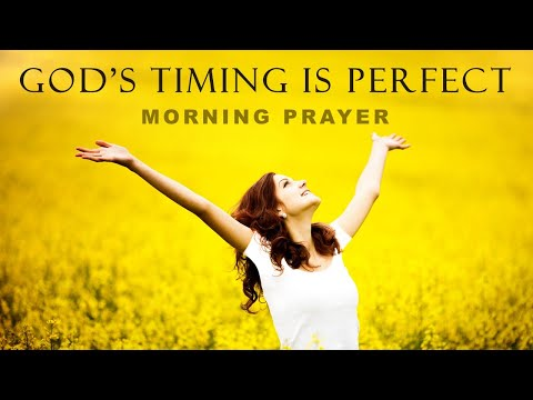 GOD'S TIMING IS PERFECT - MORNING PRAYER
