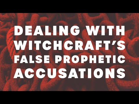 Dealing With Prophetic Witchcraft's False Accusations