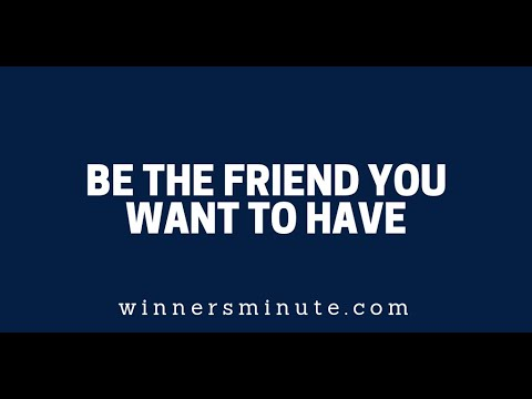 Be the Friend You Want to Have  The Winner's Minute With Mac Hammond