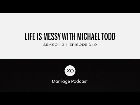 #40: Life is Messy with Michael Todd  Season 2  XO Marriage Podcast