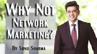 Why Not Network Marketing? | By Sonu Sharma |