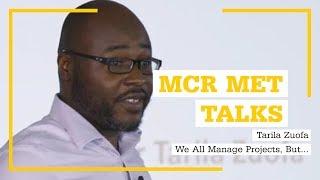 Mcr Met Talks: Tarila Zuofa - We All Manage Projects, But...