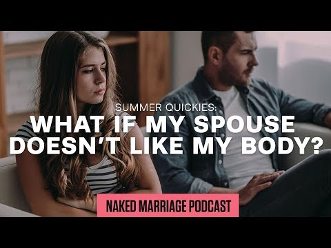What if my spouse doesnt like my body?  Dave and Ashley Willis