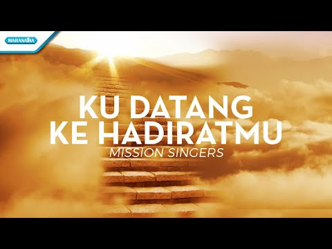 Ku Datang Ke HadiratMu - Mission Singers (with lyric)