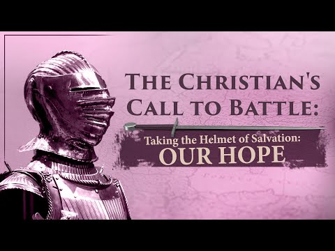 Taking the Helmet of Salvation - Our Hope