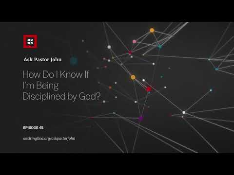 How Do I Know If Im Being Disciplined by God? // Ask Pastor John