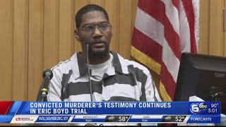 Convicted murderer's testimony continues in Eric Boyd Trial day 4