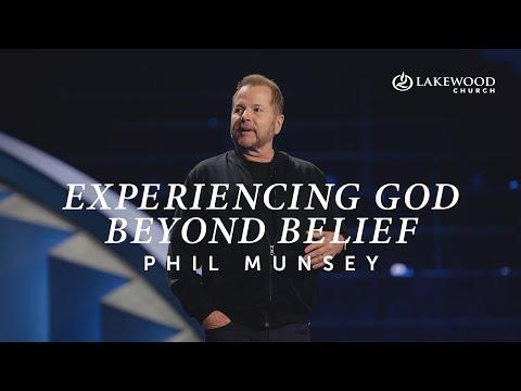 Experiencing God Beyond Belief  Pastor Phil Munsey