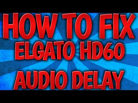 Tutorial: How To Fix The Elgato HD60 Audio Delay! (Syncing