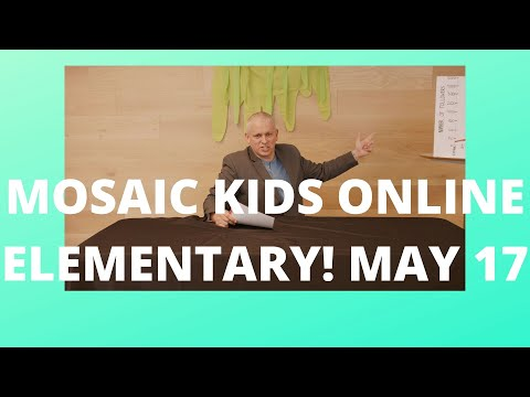 MOSAIC KIDS ONLINE!  ELEMENTARY  MAY 17