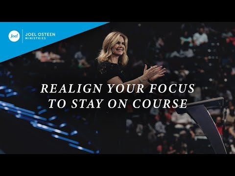 Realign Your Focus to Stay on Course  Victoria Osteen