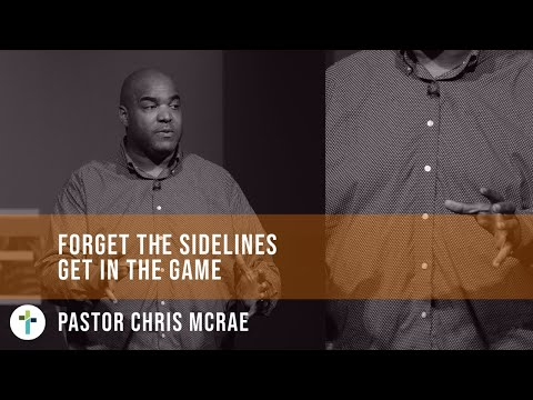 Forget The Sidelines, Get In The Game  Pastor Chris McRae