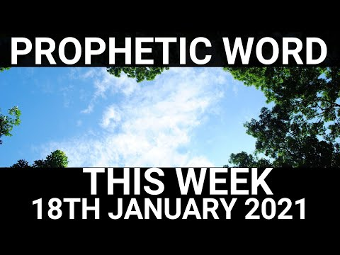 Prophetic Word for This Week 18 January 2021