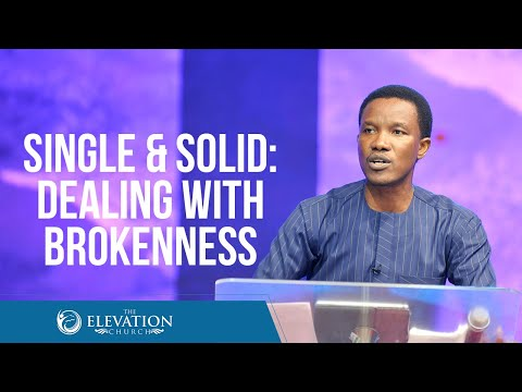 Single and Solid: Dealing with Brokenness  Pastor Godman Akinlabi