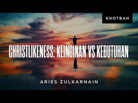 Aries Zulkarnain: Christlikeness: Keinginan vs Kebutuhan