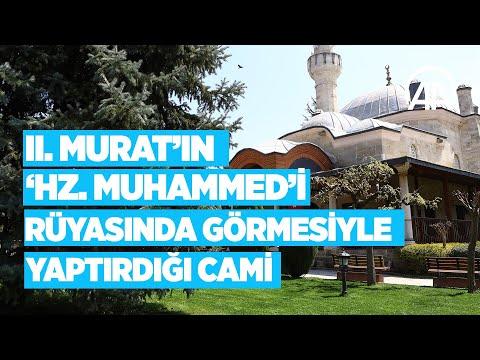 II Murat'ın 'Hz Muhammed'i rüyasında görmesiyle yaptırdığı cami