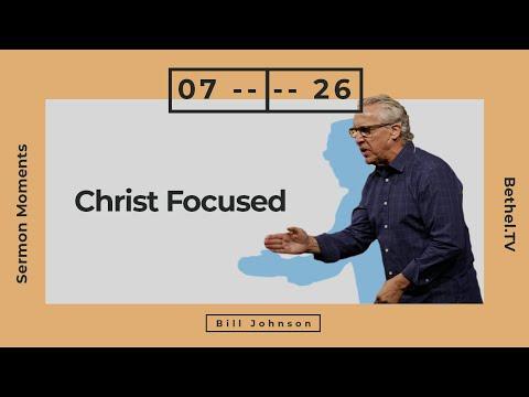 Christ Focused  Bill Johnson  Bethel Church