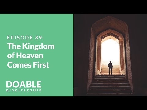 E89 The Kingdom of Heaven Comes First