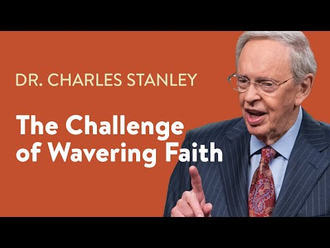 The Challenge of Wavering Faith  Dr. Charles Stanley