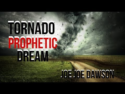 Tornado Prophetic Dream  Joe Joe Dawson