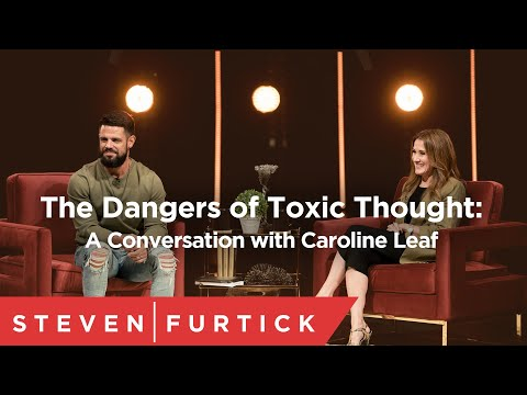 The Dangers of Toxic Thought: An Interview with Caroline Leaf  Pastor Steven Furtick