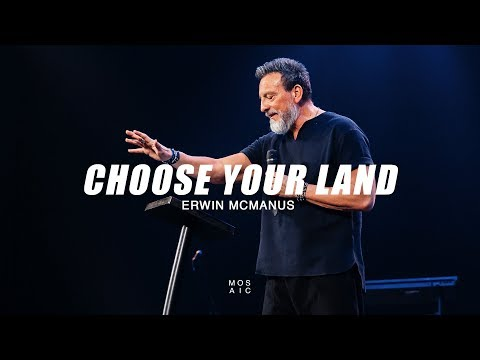 Choose Your Land  Erwin McManus - Mosaic