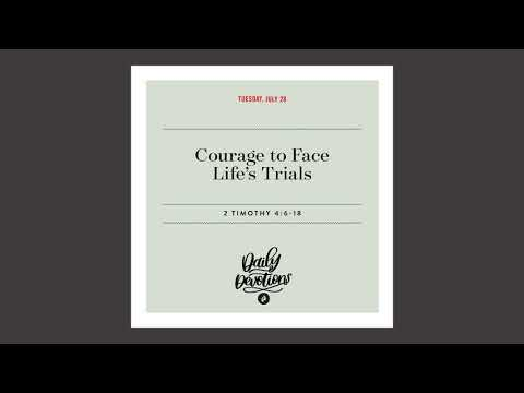 Courage to Face Lifes Trials  Daily Devotional