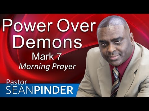 POWER OVER DEMONS - MARK 7 - MORNING PRAYER  PASTOR SEAN PINDER