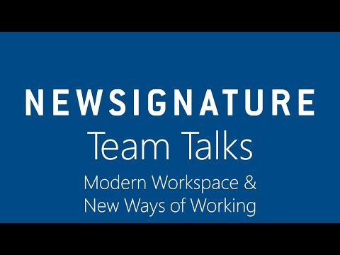 New Signature Team Talks - Modern Workspace and New Ways of Working