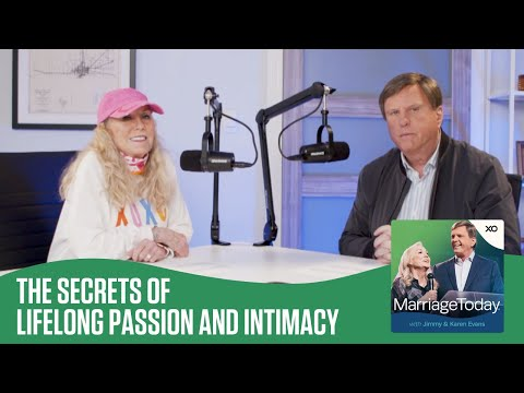 The Secrets of Lifelong Passion and Intimacy  The MarriageToday Podcast  Jimmy and Karen Evans