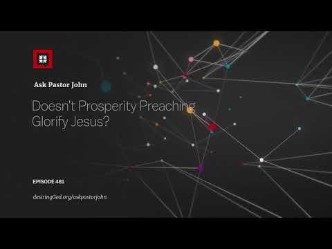 Doesnt Prosperity Preaching Glorify Jesus? // Ask Pastor John