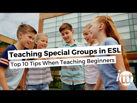 Teaching Special Groups in ESL - Top 10 Tips When Teaching Beginners