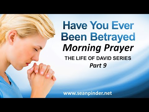 HAVE YOU EVER BEEN BETRAYED - MORNING PRAYER