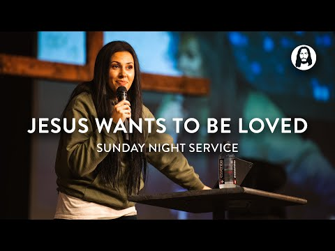 Jesus Wants To Be Loved  Jessica Koulianos  Sunday Night Service